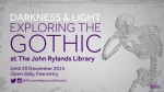 July - Dec 2015 - 'Darkness & Light', The John Rylands Library